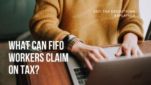 What Can FIFO Workers Claim On Tax?