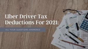 Uber Driver Tax Deductions for 2021